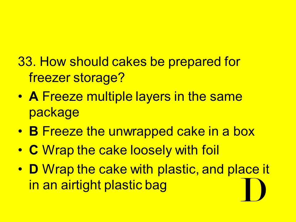 D 33. How should cakes be prepared for freezer storage
