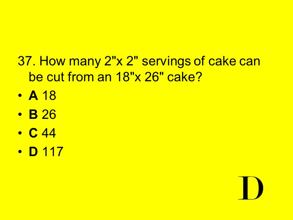 37. How many 2 x 2 servings of cake can be cut from an 18 x 26 cake