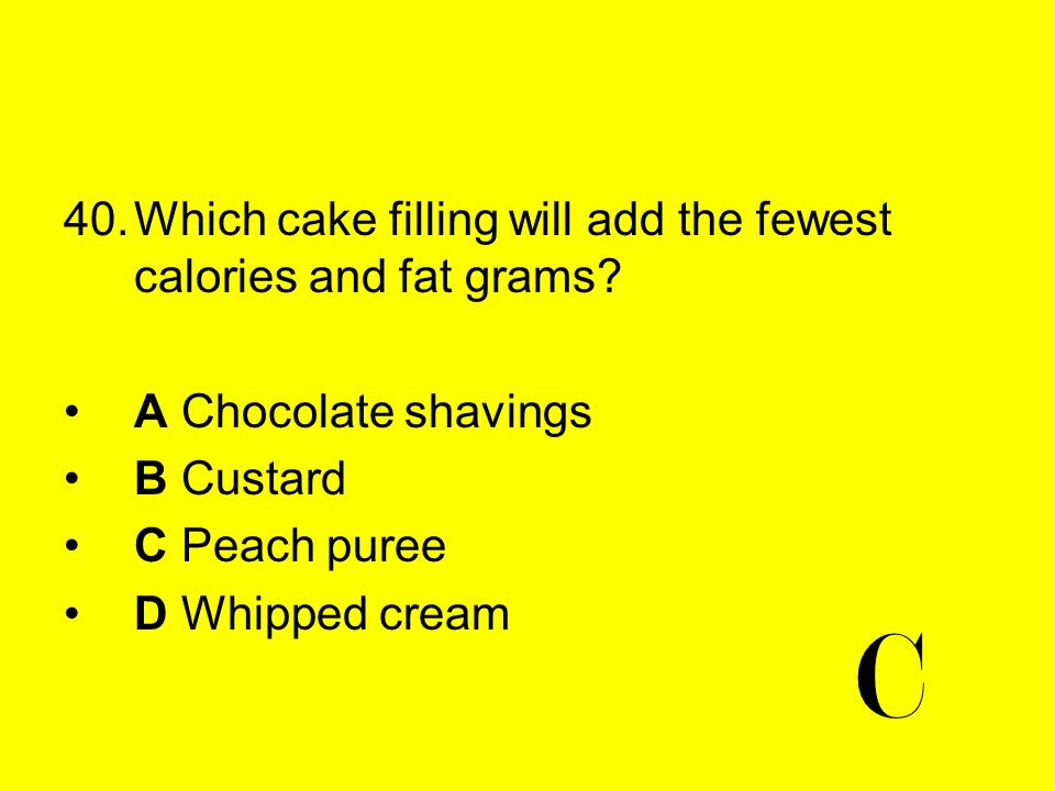 C Which cake filling will add the fewest calories and fat grams