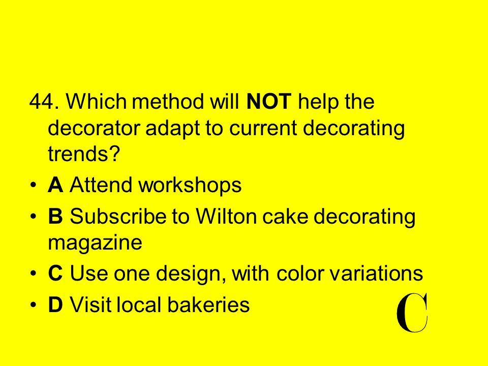 44. Which method will NOT help the decorator adapt to current decorating trends