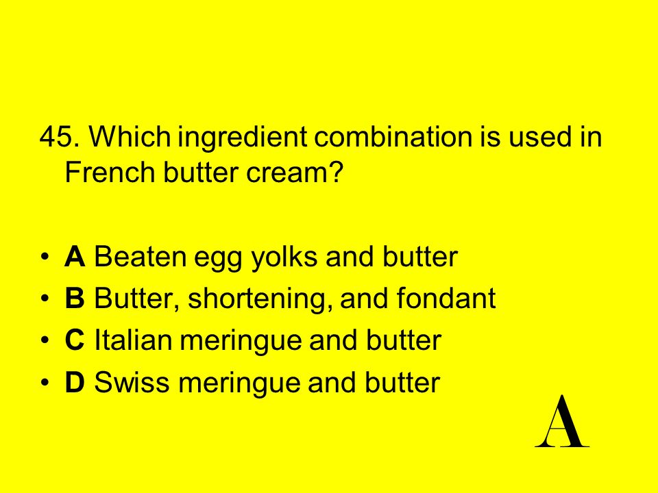 A 45. Which ingredient combination is used in French butter cream