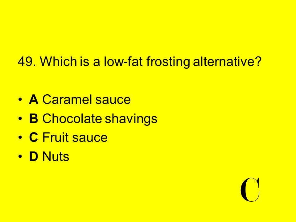 C 49. Which is a low-fat frosting alternative A Caramel sauce