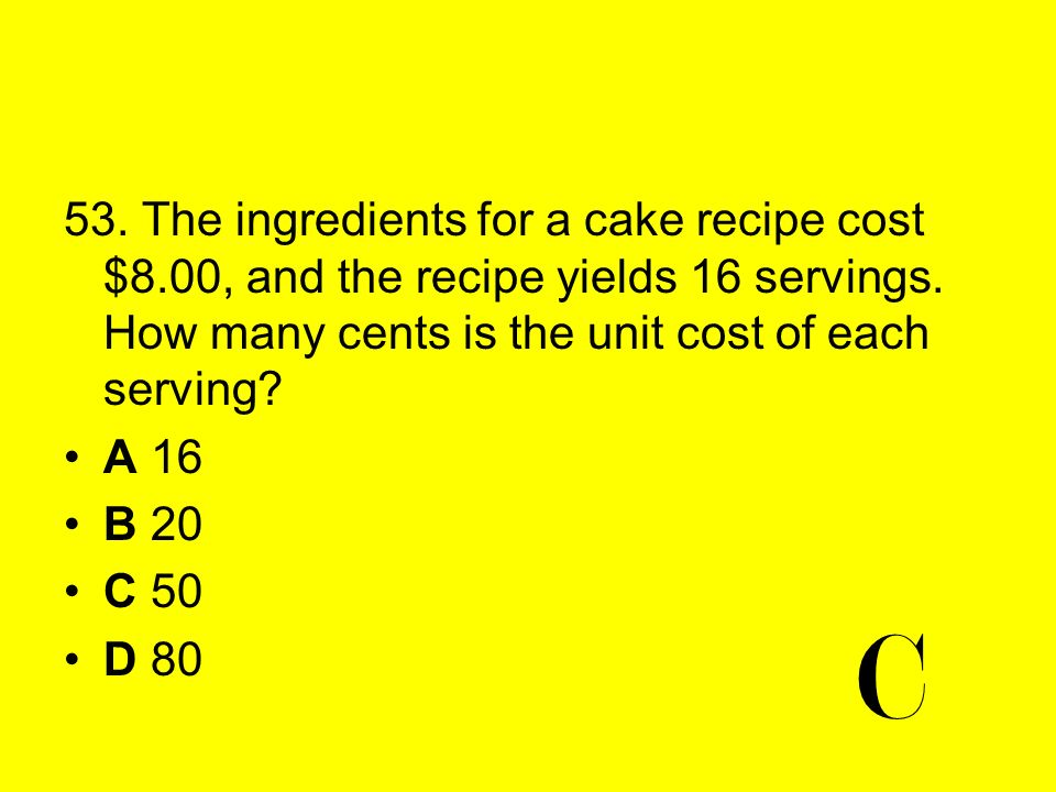 53. The ingredients for a cake recipe cost $8