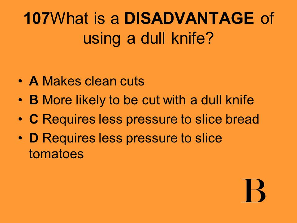 107What is a DISADVANTAGE of using a dull knife