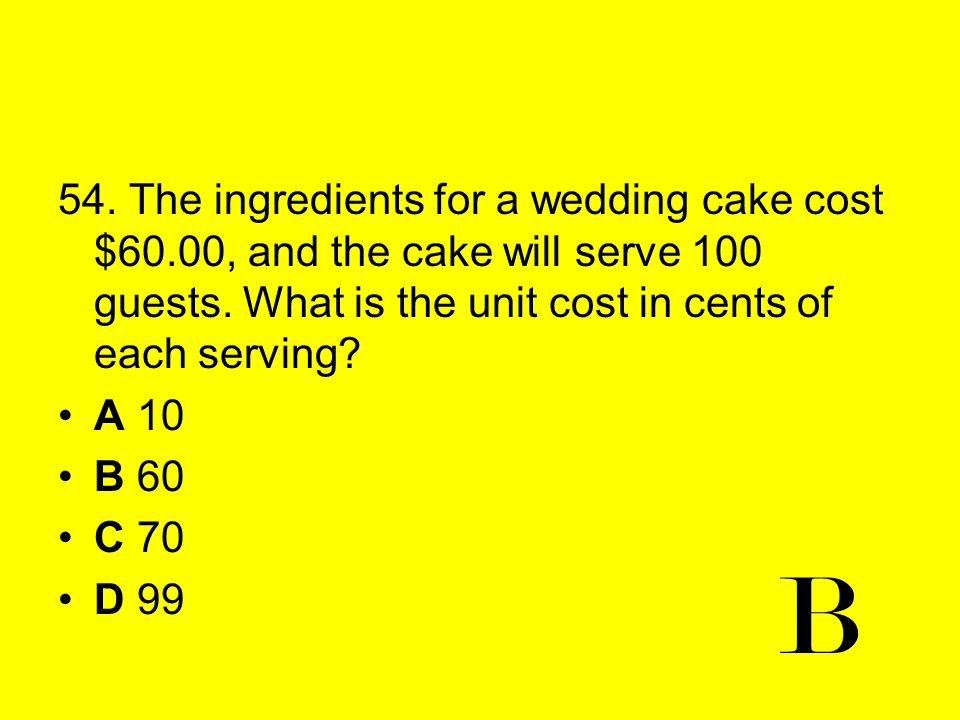 54. The ingredients for a wedding cake cost $60