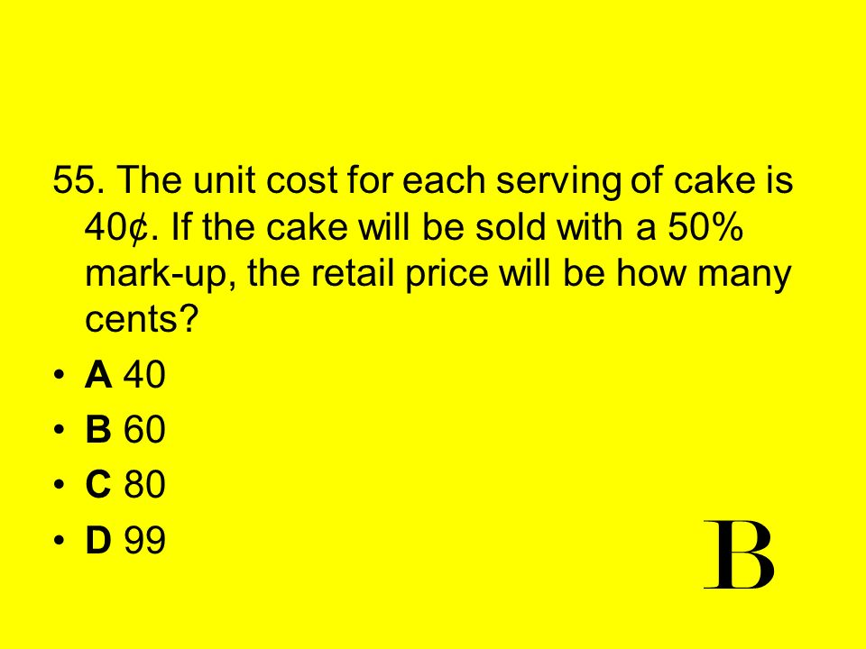 55. The unit cost for each serving of cake is 40¢