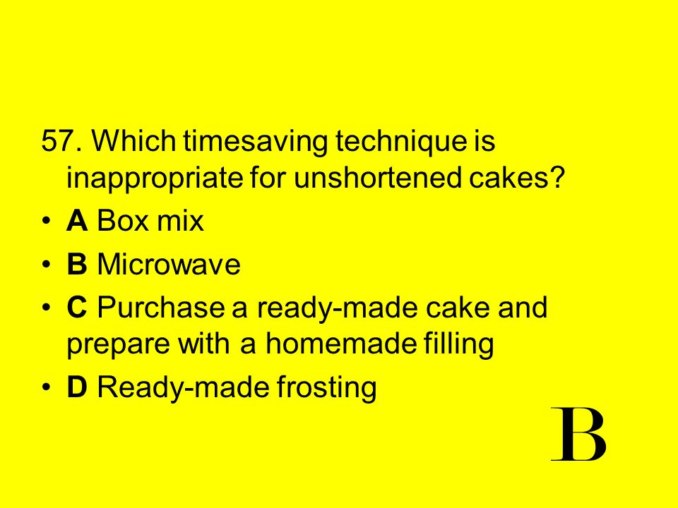 57. Which timesaving technique is inappropriate for unshortened cakes