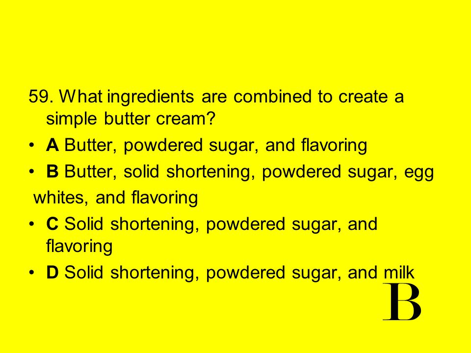 B 59. What ingredients are combined to create a simple butter cream