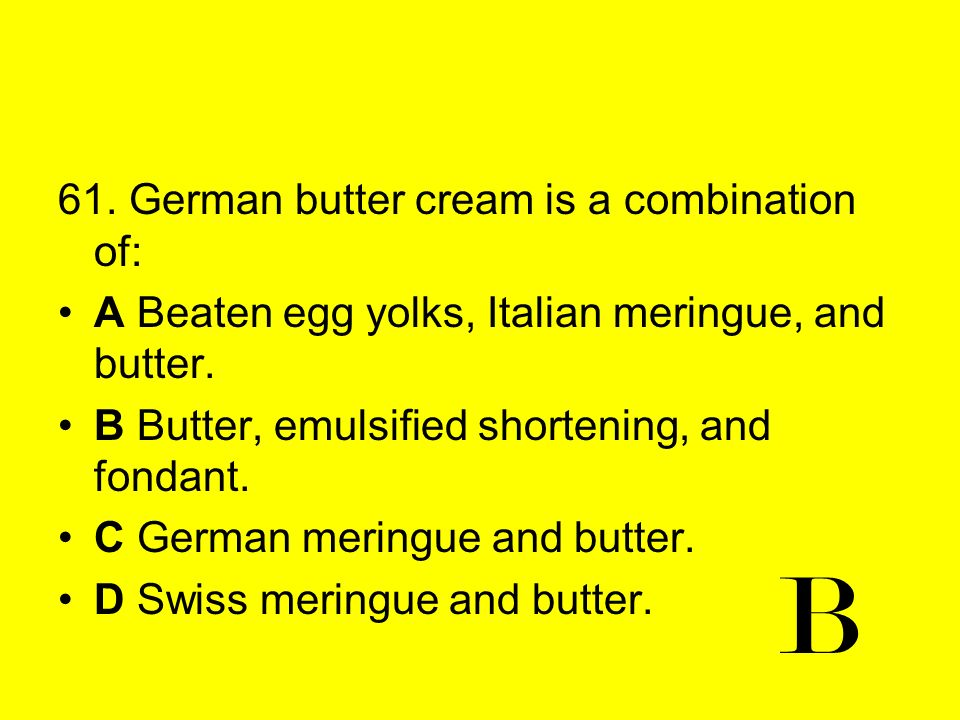 B 61. German butter cream is a combination of: