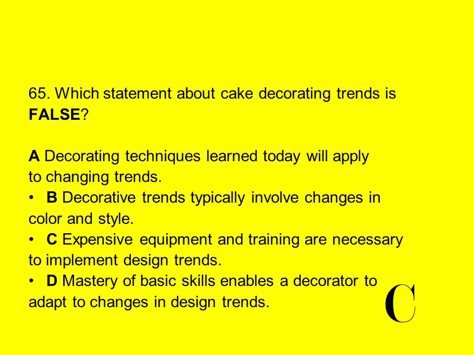 C 65. Which statement about cake decorating trends is FALSE