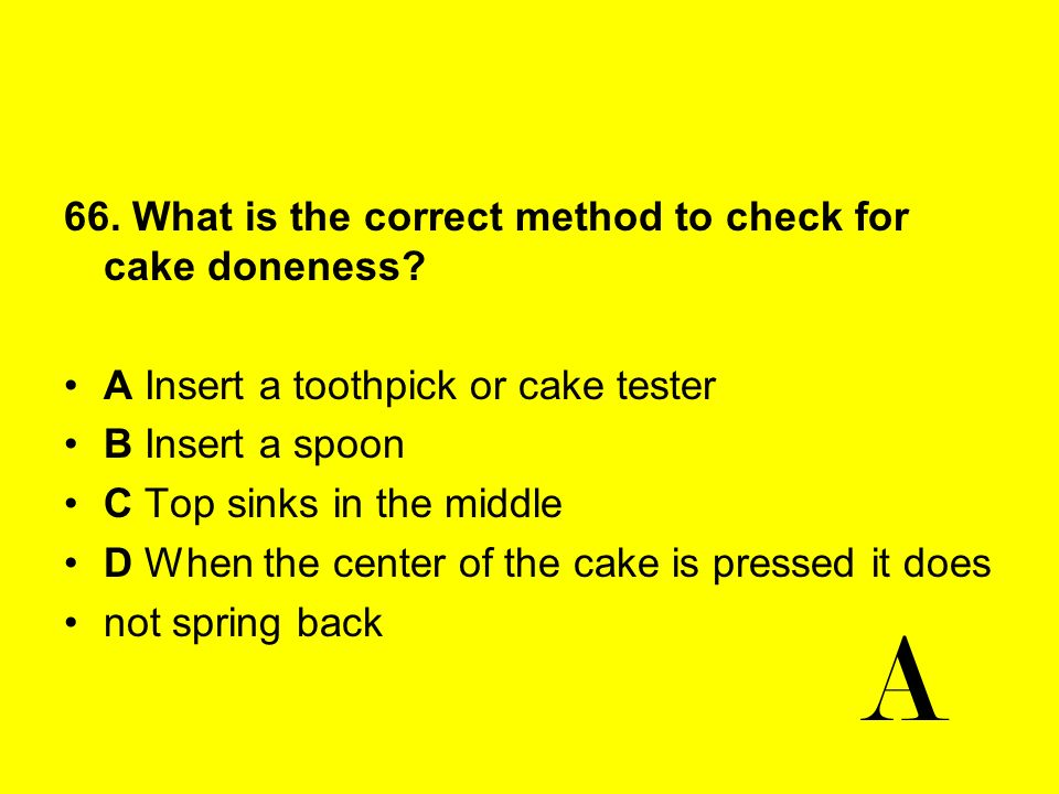 A 66. What is the correct method to check for cake doneness