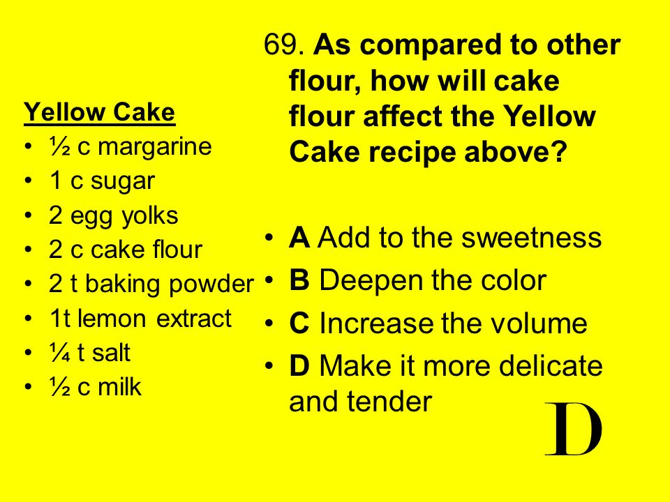 69. As compared to other flour, how will cake flour affect the Yellow Cake recipe above