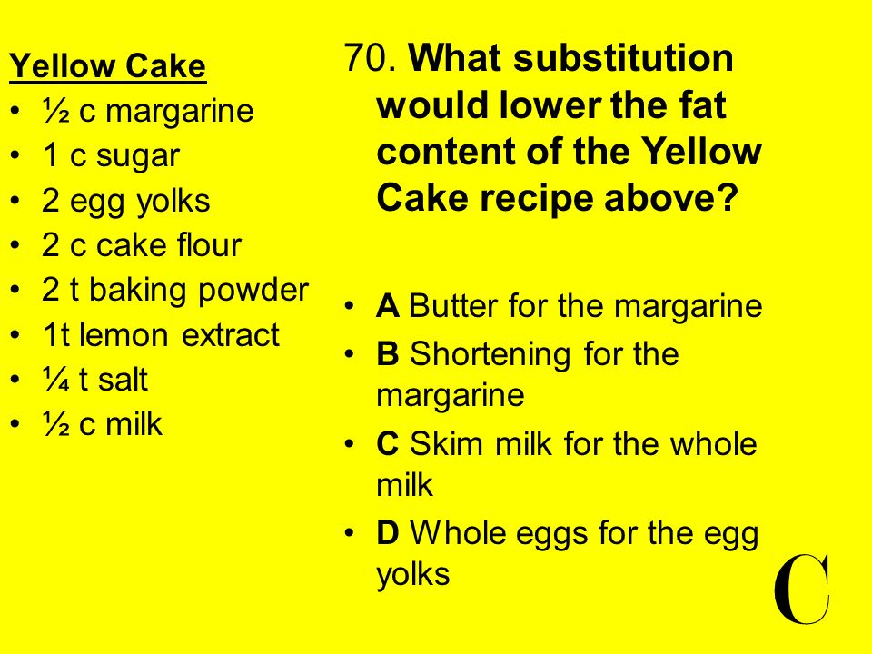 70. What substitution would lower the fat content of the Yellow Cake recipe above