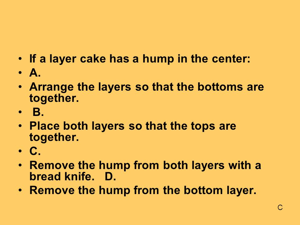 If a layer cake has a hump in the center: A.