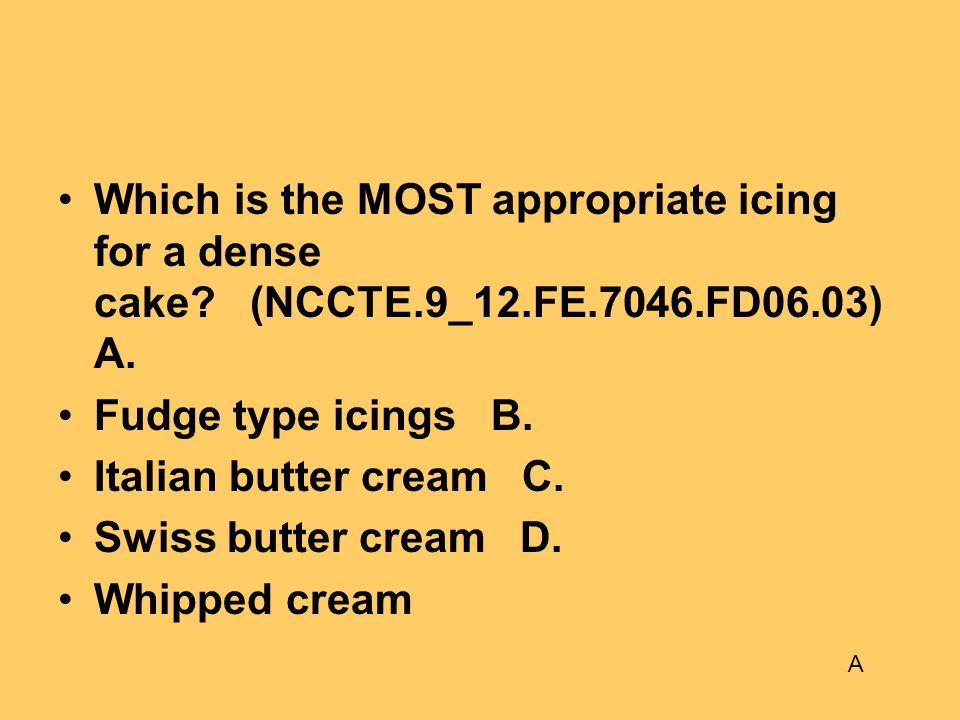 Which is the MOST appropriate icing for a dense cake. (NCCTE. 9_12. FE