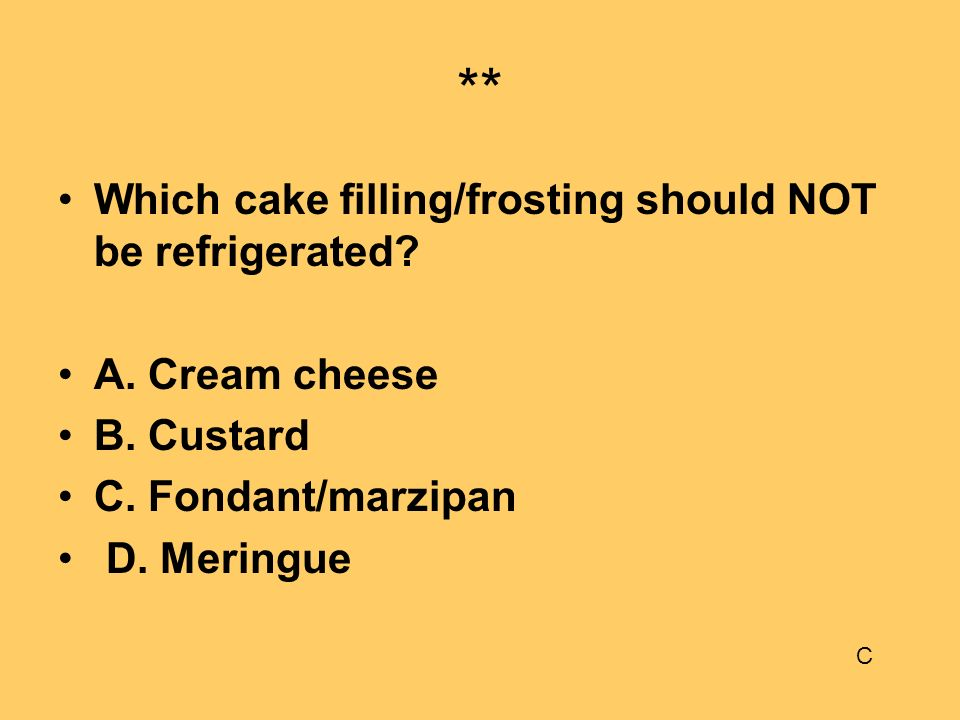 ** Which cake filling/frosting should NOT be refrigerated