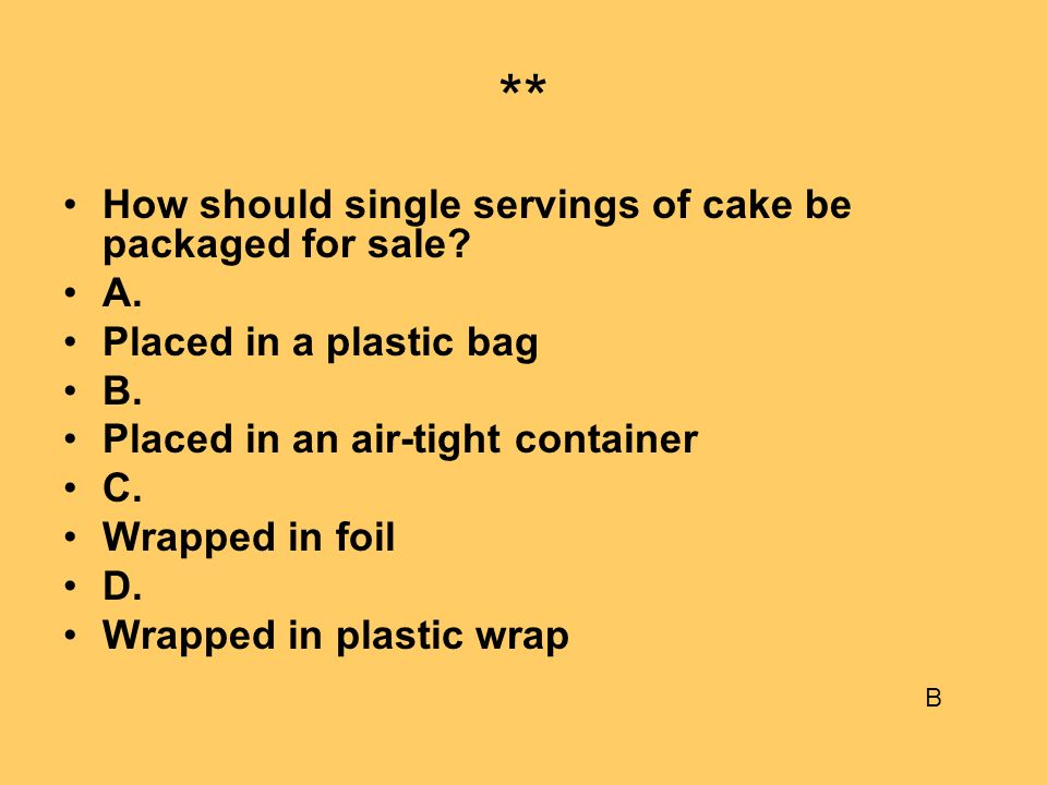 ** How should single servings of cake be packaged for sale A.
