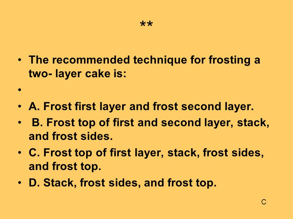 ** The recommended technique for frosting a two- layer cake is: