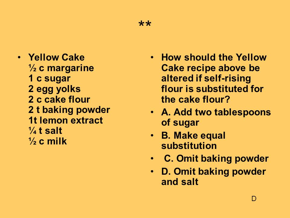 ** Yellow Cake ½ c margarine 1 c sugar 2 egg yolks 2 c cake flour 2 t baking powder 1t lemon extract ¼ t salt ½ c milk