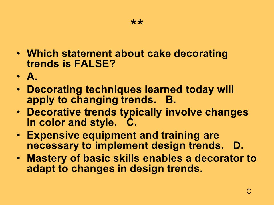 ** Which statement about cake decorating trends is FALSE A.