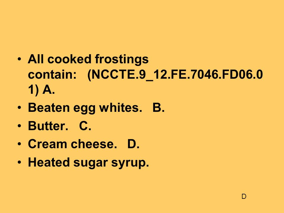 All cooked frostings contain: (NCCTE.9_12.FE.7046.FD06.01) A.