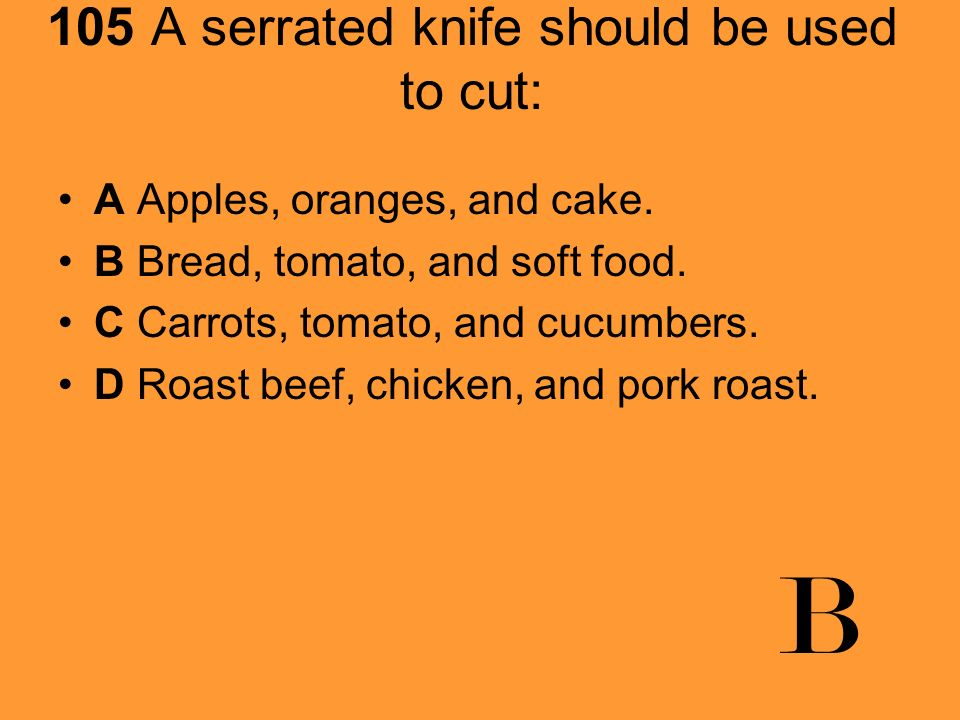 105 A serrated knife should be used to cut: