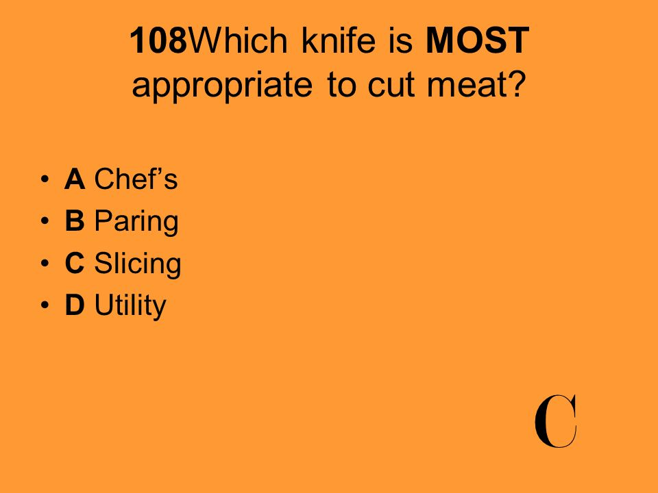 108Which knife is MOST appropriate to cut meat