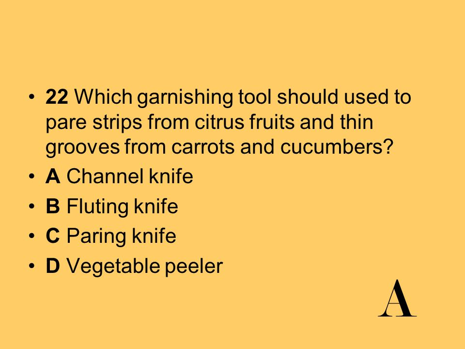 22 Which garnishing tool should used to pare strips from citrus fruits and thin grooves from carrots and cucumbers