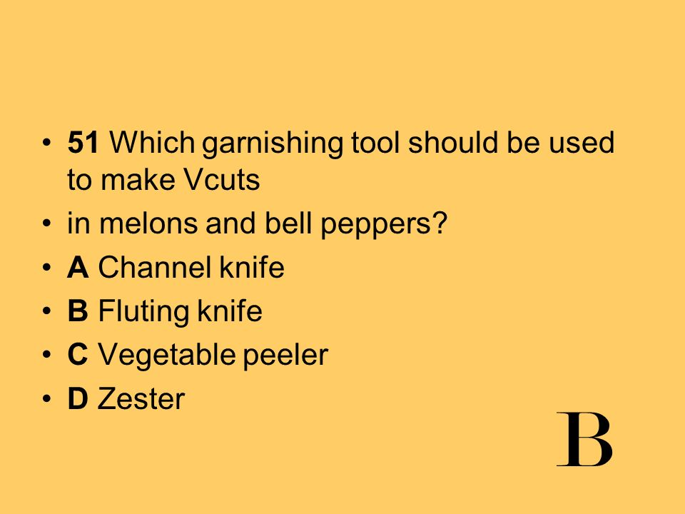 B 51 Which garnishing tool should be used to make Vcuts