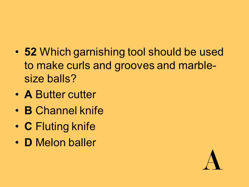 52 Which garnishing tool should be used to make curls and grooves and marble-size balls