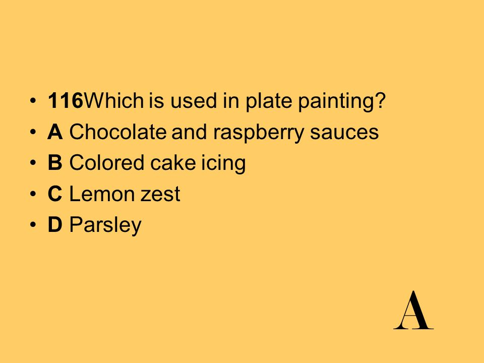 A 116Which is used in plate painting A Chocolate and raspberry sauces