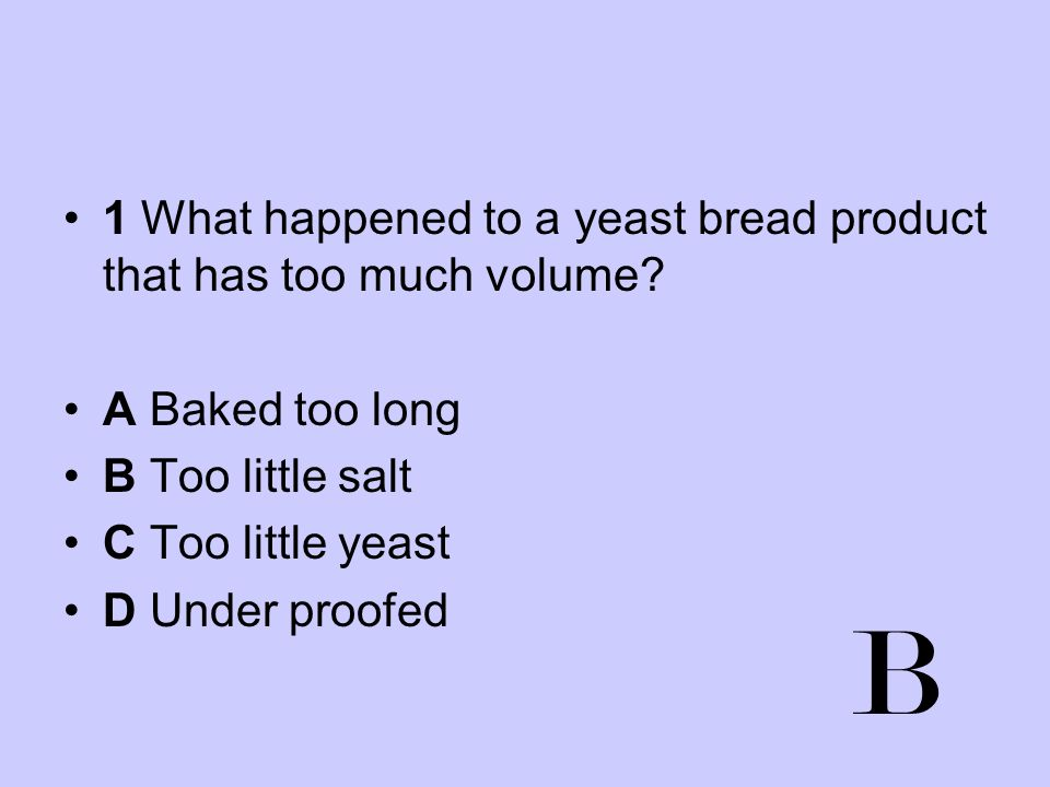 B 1 What happened to a yeast bread product that has too much volume