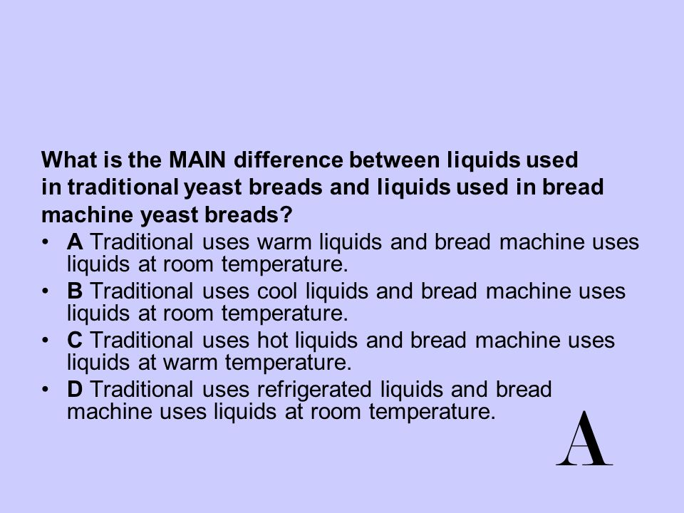A What is the MAIN difference between liquids used