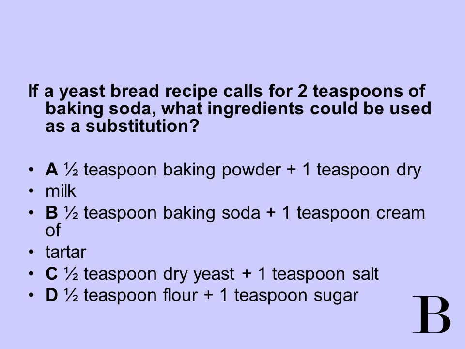 If a yeast bread recipe calls for 2 teaspoons of baking soda, what ingredients could be used as a substitution