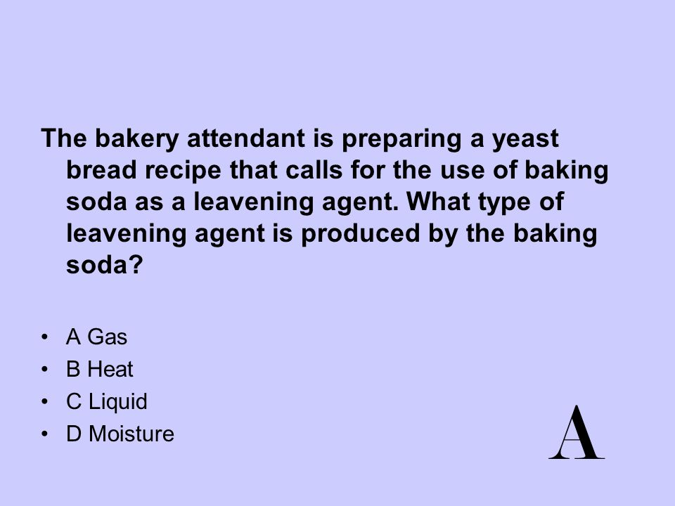 The bakery attendant is preparing a yeast bread recipe that calls for the use of baking soda as a leavening agent. What type of leavening agent is produced by the baking soda