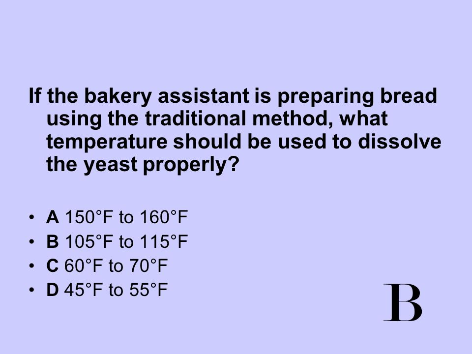 If the bakery assistant is preparing bread using the traditional method, what temperature should be used to dissolve the yeast properly
