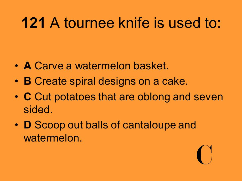 121 A tournee knife is used to: