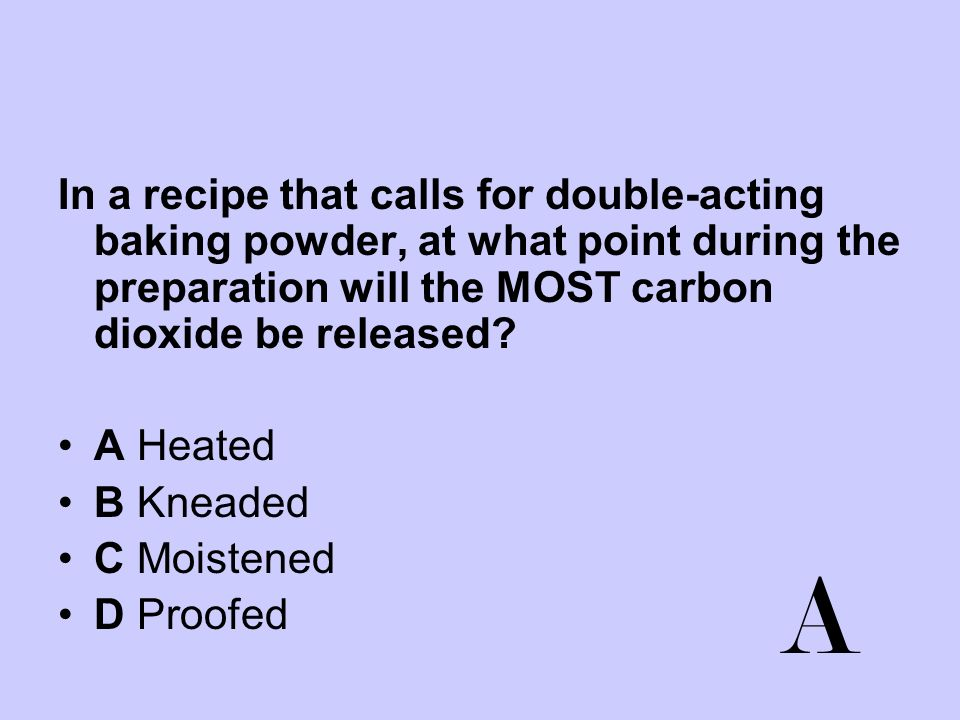 In a recipe that calls for double-acting baking powder, at what point during the preparation will the MOST carbon dioxide be released