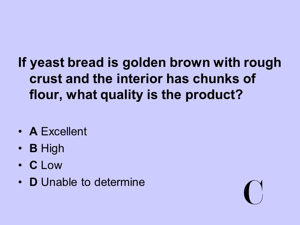 If yeast bread is golden brown with rough crust and the interior has chunks of flour, what quality is the product