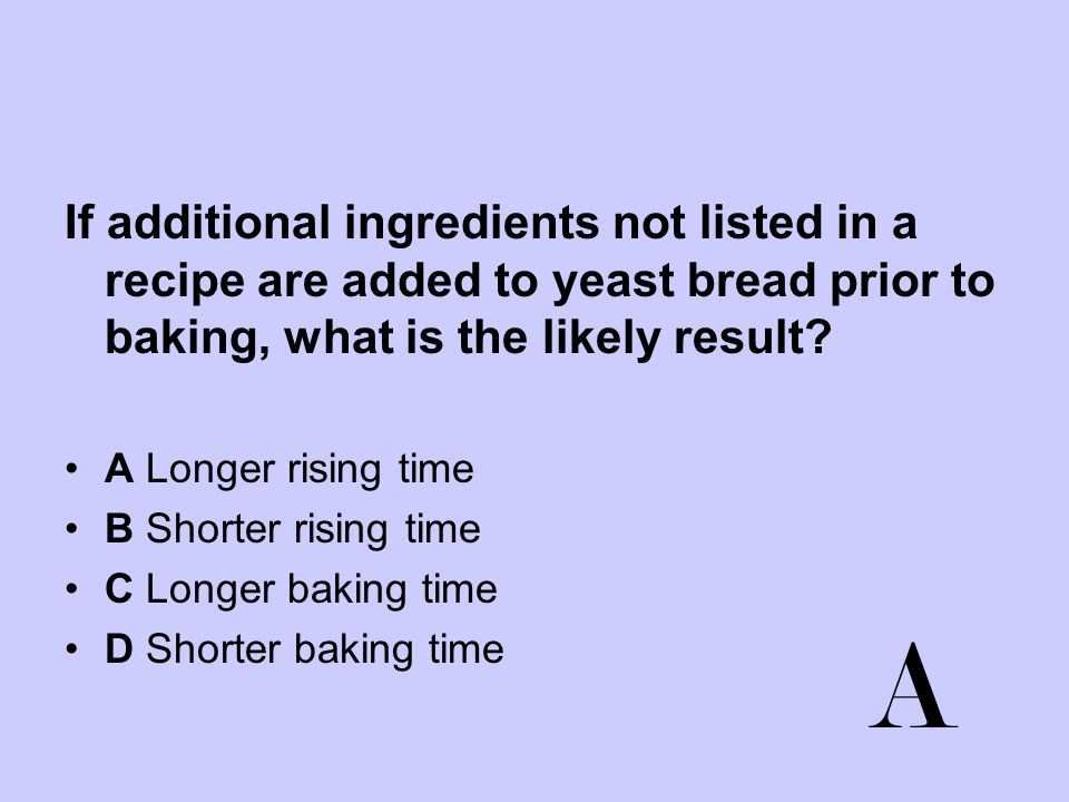 If additional ingredients not listed in a recipe are added to yeast bread prior to baking, what is the likely result