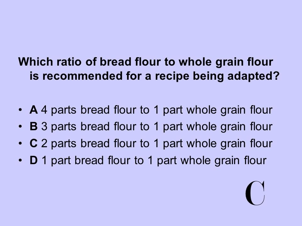 Which ratio of bread flour to whole grain flour is recommended for a recipe being adapted