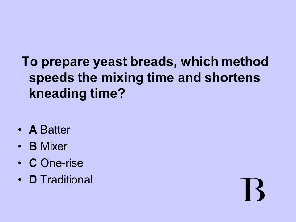 To prepare yeast breads, which method speeds the mixing time and shortens kneading time