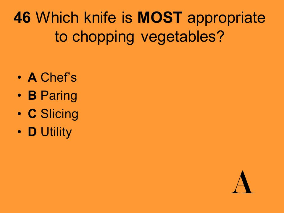 46 Which knife is MOST appropriate to chopping vegetables