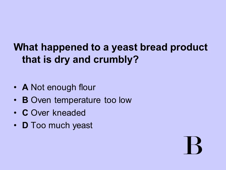 B What happened to a yeast bread product that is dry and crumbly