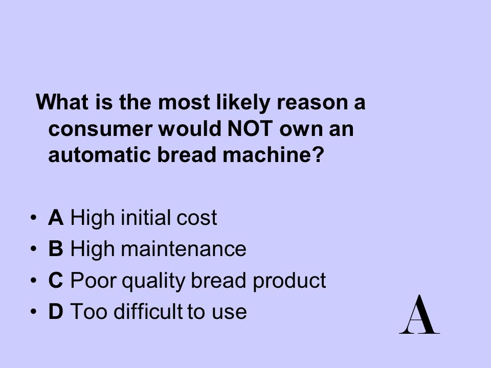 What is the most likely reason a consumer would NOT own an automatic bread machine