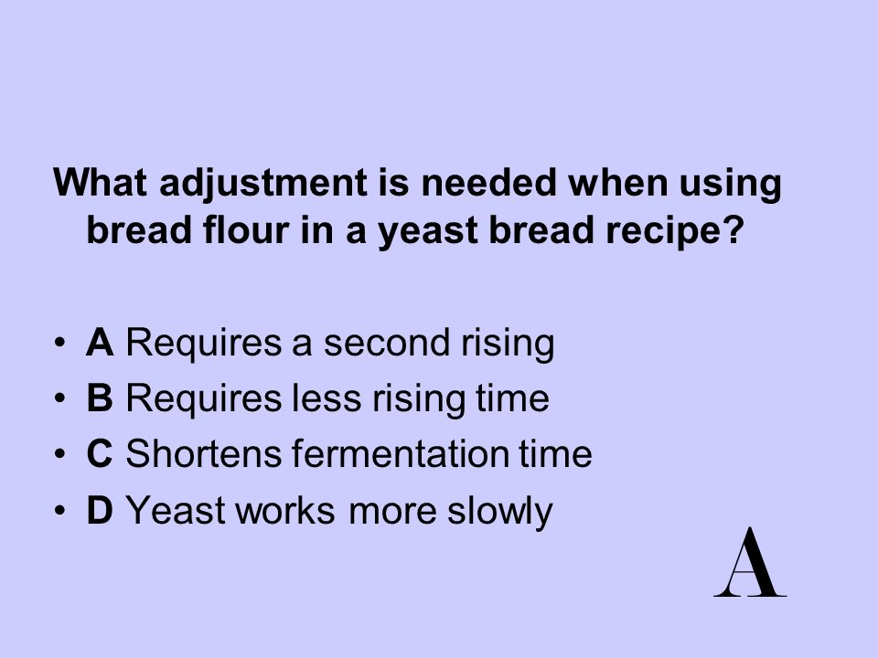 What adjustment is needed when using bread flour in a yeast bread recipe