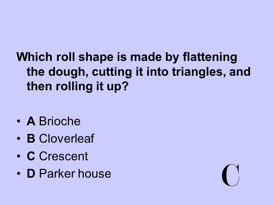 Which roll shape is made by flattening the dough, cutting it into triangles, and then rolling it up