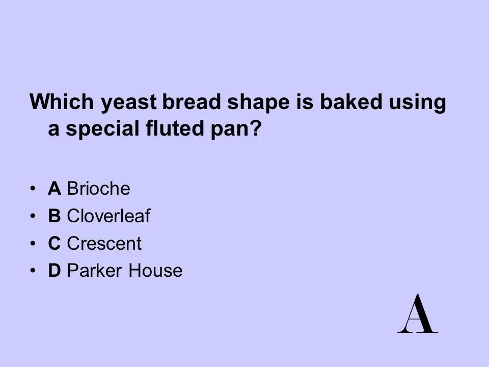 A Which yeast bread shape is baked using a special fluted pan