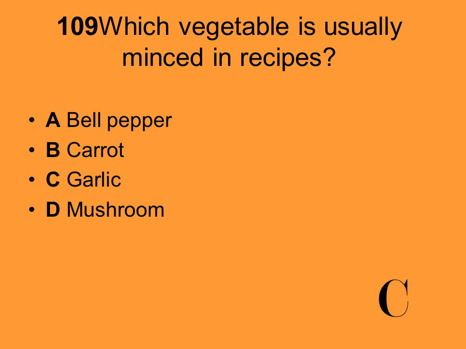 109Which vegetable is usually minced in recipes