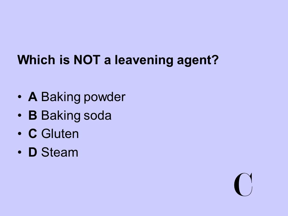 C Which is NOT a leavening agent A Baking powder B Baking soda